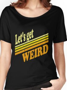 Let's Get Weird (vintage distressed look) Women's Relaxed Fit T-Shirt