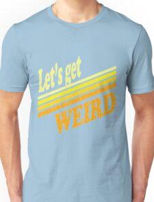 Let's Get Weird (vintage distressed look) Unisex T-Shirt