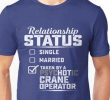 Crane Operator Relationship status  Unisex T-Shirt