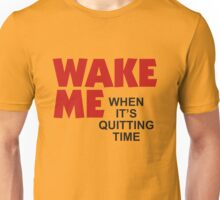 Wake Me When It's Quitting Time Unisex T-Shirt