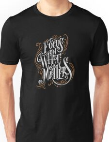 Focus on what matters do Unisex T-Shirt