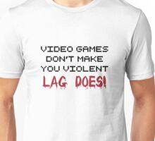 Lag Makes You Violent Unisex T-Shirt