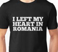 I Left My Heart In Romania Love Native Homesick T-Shirt Unisex T-Shirt