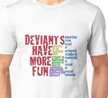 Deviants have more fun Unisex T-Shirt