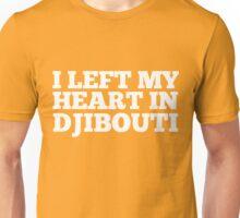 I Left My Heart In Djibouti Love Native Homesick T-Shirt Unisex T-Shirt