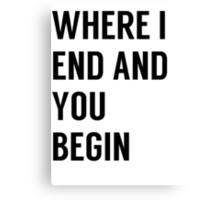 Where I End And You Begin Canvas Print