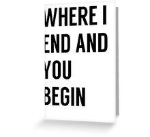 Where I End And You Begin Greeting Card