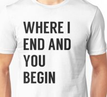 Where I End And You Begin Unisex T-Shirt