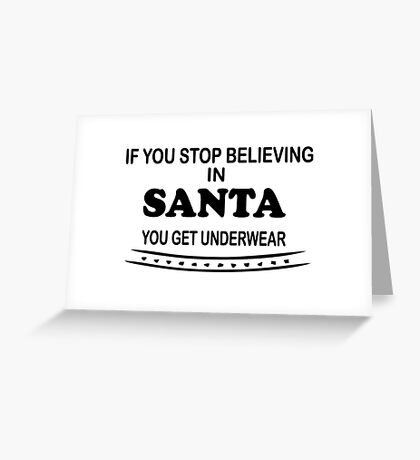 funny Christmas if you stop believing in Santa you get underwear black text Greeting Card