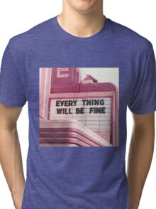 Everything Will Be Fine Tri-blend T-Shirt
