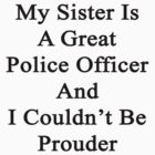My Sister Is A Great Police Officer And I Couldn't Be Prouder  by supernova23
