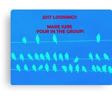 Just Looking!! Make Sure you are in the Group Canvas Print