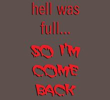 hell was full so i'm come back T-Shirt