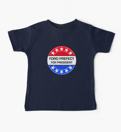 FORD PREFECT FOR PRESIDENT Baby Tee