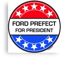 FORD PREFECT FOR PRESIDENT Canvas Print