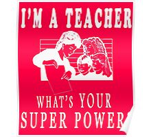 I'm A Teacher What's Your Super Power Poster