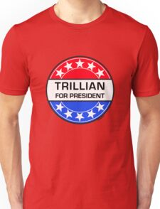TRILLIAN FOR PRESIDENT Unisex T-Shirt