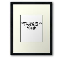 Don't talk to me if you are a muggle Framed Print