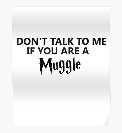 Don't talk to me if you are a muggle Poster