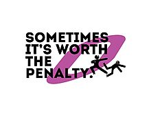 Sometimes it's worth the penalty (black) Photographic Print