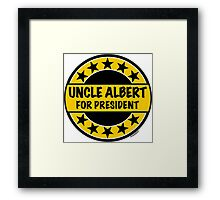 UNCLE ALBERT FOR PRESIDENT Framed Print