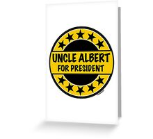 UNCLE ALBERT FOR PRESIDENT Greeting Card