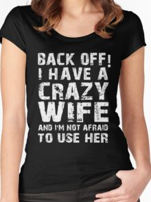 Back Off I Have A Crazy Wife And I'm Not Afraid To Use Her T-Shirt Women's Fitted Scoop T-Shirt