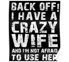 Back Off I Have A Crazy Wife And I'm Not Afraid To Use Her T-Shirt Poster