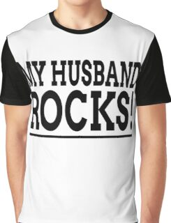 MY HUSBAND ROCKS! Graphic T-Shirt