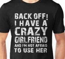 Back Off I Have A Crazy Girlfriend Funny Tshirt Unisex T-Shirt