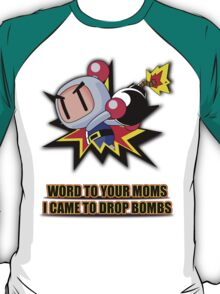 Word to your Moms, Came to drop bombs. T-Shirt