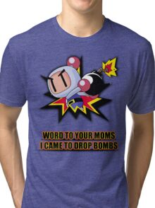 Word to your Moms, Came to drop bombs. Tri-blend T-Shirt