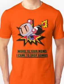 Word to your Moms, Came to drop bombs. Unisex T-Shirt