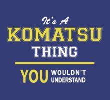 It's A KOMATSU thing, you wouldn't understand !! T-Shirt