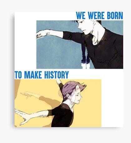 BORN TO MAKE HISTORY Canvas Print