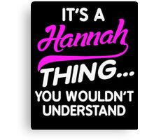 It's A HANNAH Thing You Wouldn't Understand Name Shirt Canvas Print