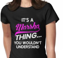 It's A MARSHA Thing You Wouldn't Understand Name Shirt Womens Fitted T-Shirt