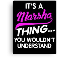 It's A MARSHA Thing You Wouldn't Understand Name Shirt Canvas Print