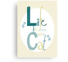 Life is better with a Cat Canvas Print