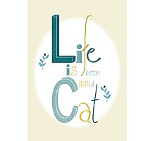 Life is better with a Cat Photographic Print