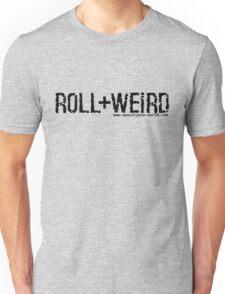 Roll+Weird!  Unisex T-Shirt