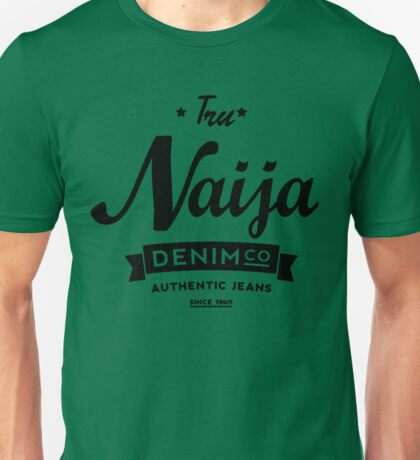 TRU NAIJA DENIM Unisex T-Shirt