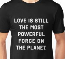 Love is the most powerful force on the planet T-Shirt Unisex T-Shirt