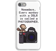 Every Monkey With A Camera Is Called a Photographer iPhone Case/Skin