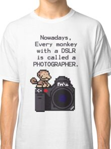 Every Monkey With A Camera Is Called a Photographer Classic T-Shirt
