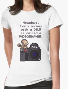 Every Monkey With A Camera Is Called a Photographer Womens Fitted T-Shirt