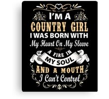 I'm a country girl i was born with my heart on my sleeve a fire in my soul and a mouth i can't control T-Shirt Canvas Print