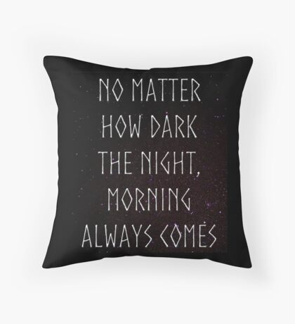 Morning Always Comes Throw Pillow