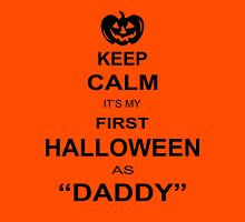 Keep Calm I'ts My First Halloween As Daddy Unisex T-Shirt