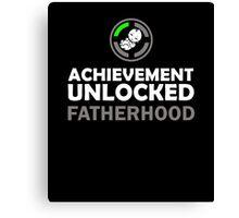 Achievement Unlocked - Fatherhood Canvas Print